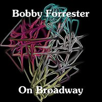 On Broadway — Bobby Forrester