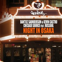 Chicago Source / Night In Osaka — Kevin Castro, Dantiez Saunderson, Russoul