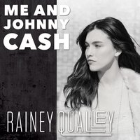 Me and Johnny Cash — Rainey Qualley