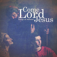 Come, Lord Jesus (Songs of Advent) — Christ Church