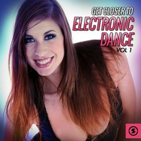 Get Closer to Electronic Dance, Vol. 1 — сборник