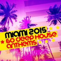 Miami 2015: 60 Deep House Anthems — House Music, Deep House Club, Beach Club House de Ibiza Cafe, Beach Club House de Ibiza Cafe|Deep House Club|House Music