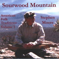 Sourwood Mountain: American Folk Traditions, Vol 1 — Stephen Moore