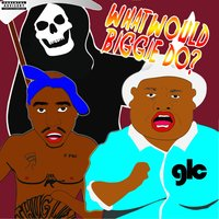 What Would Biggie Do Vol.2 — Goldie Lookin Chain