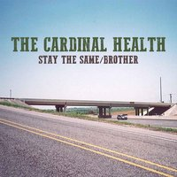 Stay the Same / Brother — The Cardinal Health