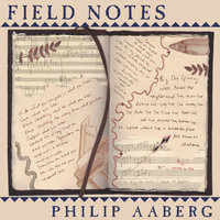 Field Notes — Philip Aaberg