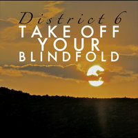 Take Off Your Blindfold — District 6