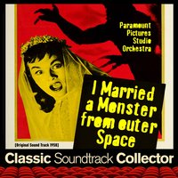 I Married a Monster from Outer Space [1958] — Victor Young, Leith Stevens, Franz Waxman, Hugo Friedhofer, Daniele Amfitheatrof, Paramount Pictures Studio Orchestra
