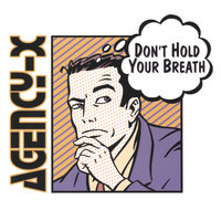 Don't Hold Your Breath — Agency-X