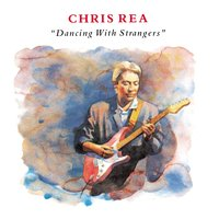 Dancing With Strangers — Chris Rea