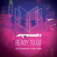 Ready to Go (feat. Sterling Duns & Cassidy Ladden) — Arpeggio