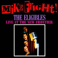 Mike Fright! Live At the New Frontier — The Eligibles