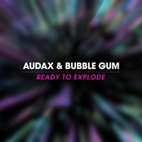 Ready to Explode — Audax, Bubble Gum