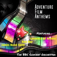 Adventure Film Anthems — The BBC Concert Orchestra