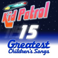15 Greatest Children's Songs — Kid Patrol
