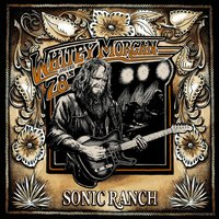 Sonic Ranch — Whitey Morgan and the 78's, Whitey Morgan