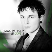 Let Love In — Brian Weaver