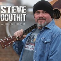 Wrong Roads — Steve Douthit