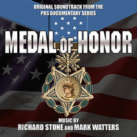 Medal Of Honor: True Stories Of America's Greatest War Heroes - Original Soundtrack from the PBS Documentary Series — Richard Stone, Mark Watters