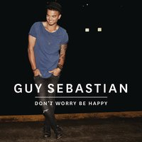 Don't Worry Be Happy — Guy Sebastian