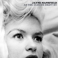 As the Clouds Drift By — Jayne Mansfield