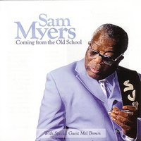 Coming From The Old School — Sam Myers