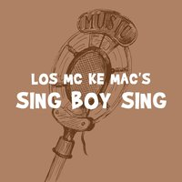 Sing Boy Sing — Los Mc Ke Mac's