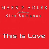 This Is Love — Mark P. Adler, Mark P. Adler Feat. Kira Semanas