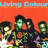 Time Is Now — Corey Glover, Living Colour, Vernon Reid, Muzz Skillings, William Clhoun