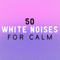 50 White Noises for Calm: White Noise for Baby Sleep, Calming Music, New Age Meditation, Soothing Zen Static — сборник