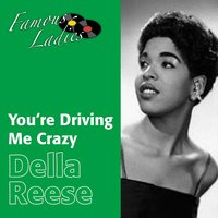 You're Driving Me Crazy — Irving Berlin, Della Reese
