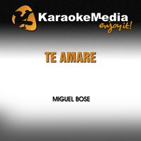 Te Amare [In the Style of Miguel Bose] — Karaokemedia