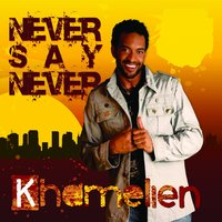 Never Say Never — Khamelien