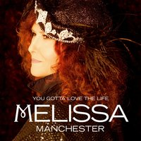 You Gotta Love the Life — Melissa Manchester