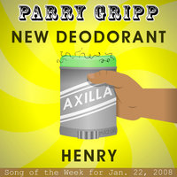 New Deodorant: Parry Gripp Song of the Week for January 22, 2008 - Single — Parry Gripp