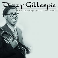 I Let a Song Out of My Heart — Dizzy Gillespie