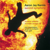 Kernis: Second Symphony/Musica Celestis/Invisible Mosaic II — Hugh Wolff, City Of Birmingham Symphony Orchestra