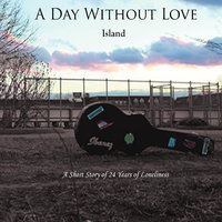 Island — A Day Without Love