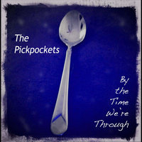 By the Time We're Through — The Pickpockets
