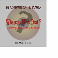 Whassup With That? — Chairmen Of The Board