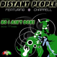 No I Ain't Done — Chappell, Distant People