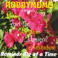 Reminds Me of a Time (Robbymomo Presents) — Momo and the Modern Musical Adventure