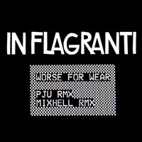 Worse for Wear Remixes - EP — In Flagranti