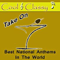 Cool & Classy: Take on Best National Anthems in the World — Cool & Classy