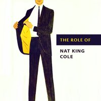 The Role of — Nat King Cole
