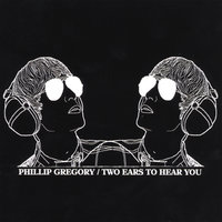 Two Ears To Hear You — Phillip Gregory