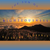 The Sun of Righteousness — Blessing Olubanjo