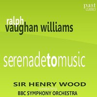 Vaughan Williams: Serenade to Music — Sir Henry Wood, The BBC Symphony Orchestra