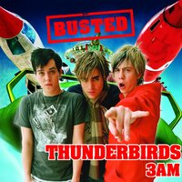 Thunderbirds/3 AM — Busted