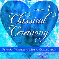 Perfect Wedding Music Collection: Classical Ceremony, Volume 1 — Sugo Music Artists